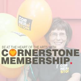 Be at the hearts of the arts with Cornerstone membership